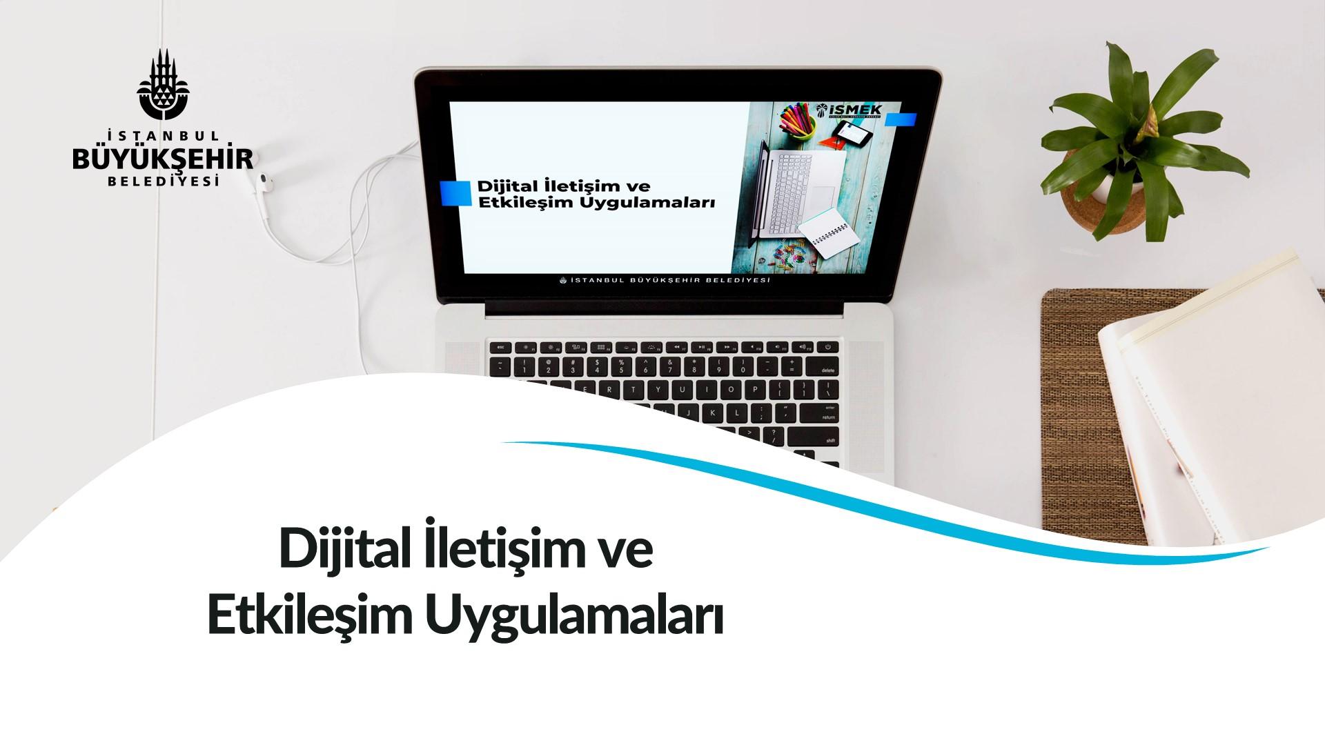 Dijital İletişim ve Etkileşim Uygulamaları