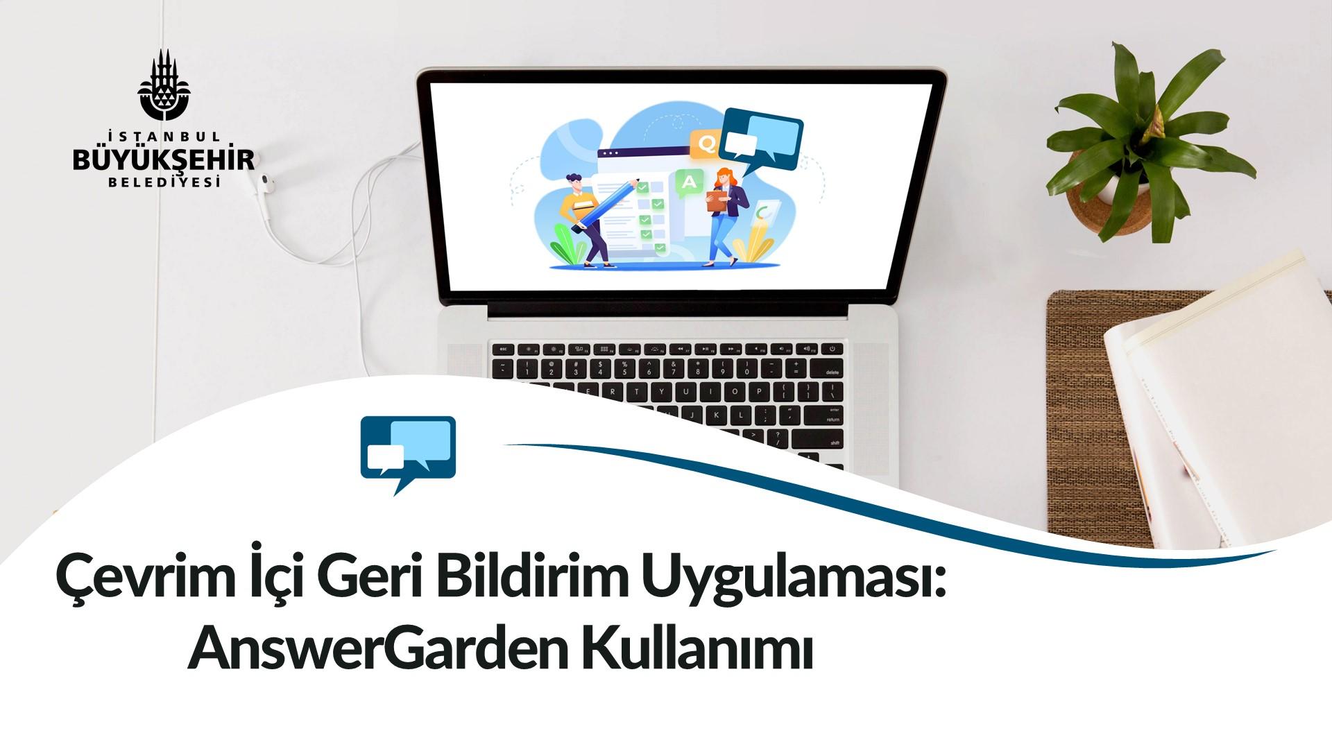 Çevrim İçi Geri Bildirim Uygulaması: AnswerGarden Kullanımı Kayıtları Başladı