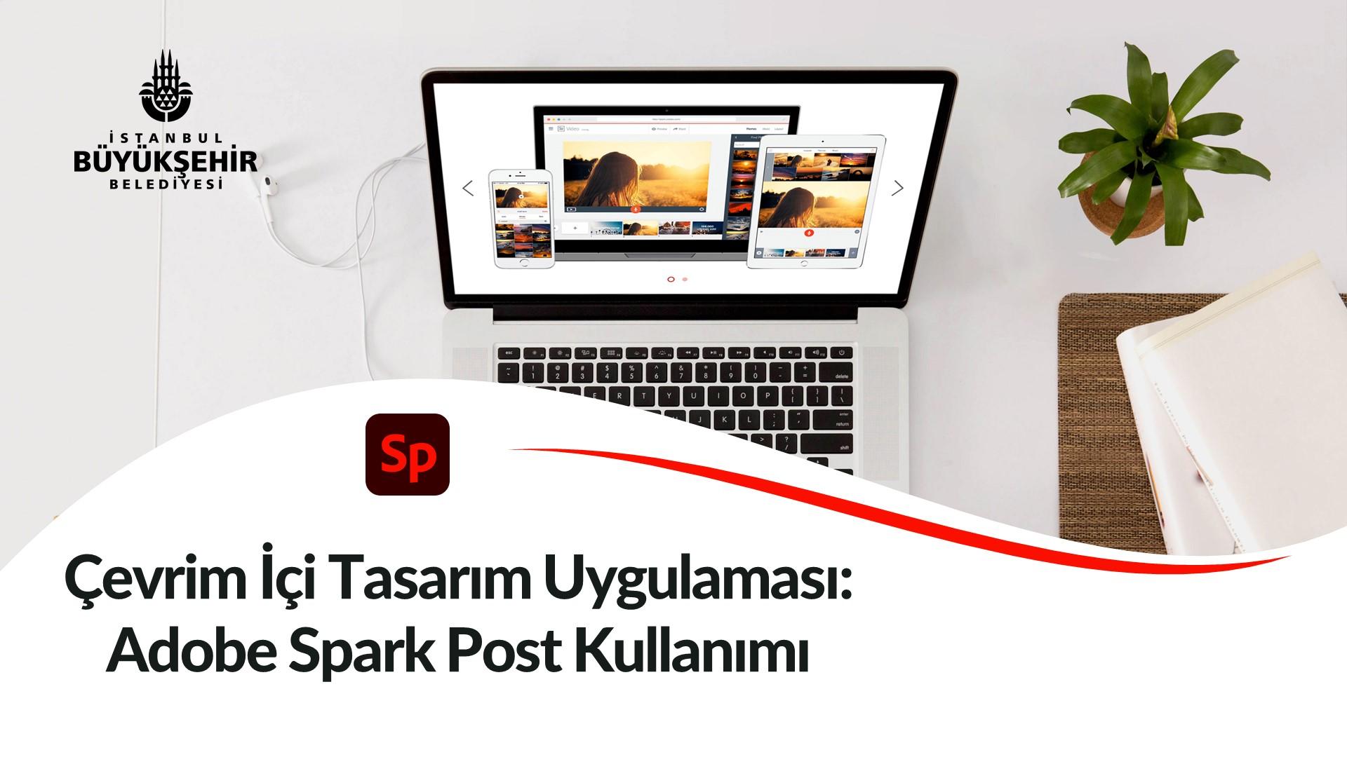 Çevrim İçi Tasarım Uygulaması: Adobe Spark Post Kullanımı Kayıtları Başladı