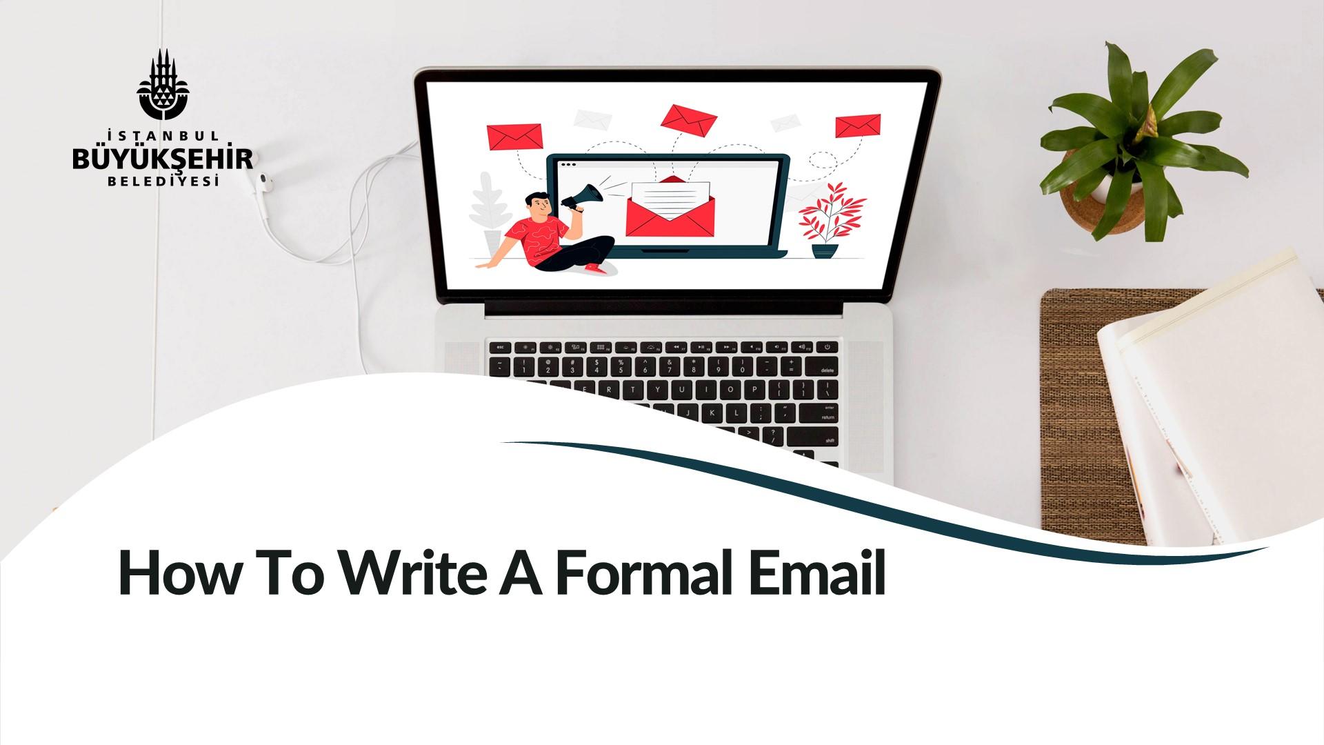 How To Write AFormal Email Kayıtları Başladı