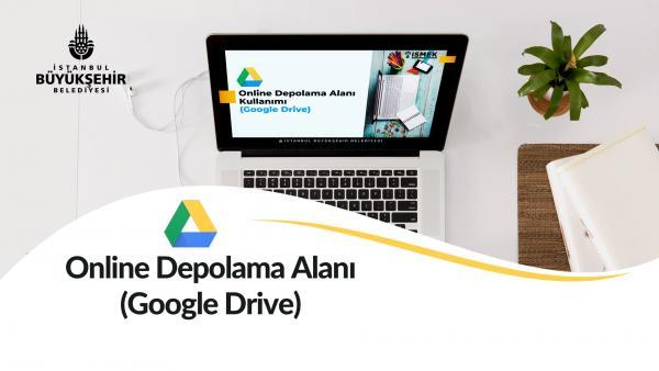 Online Depolama Alanı Kullanımı(Google Drive)