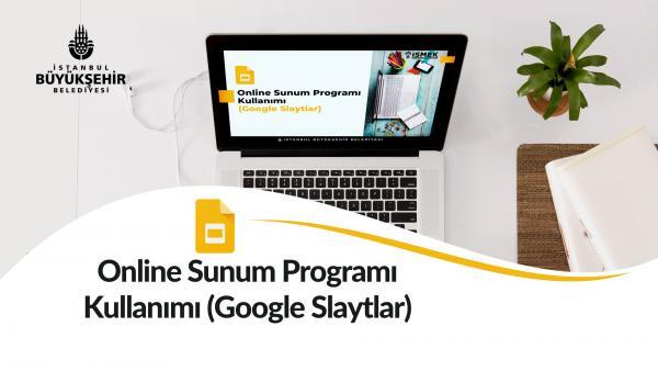 Online Sunum Programı Kullanımı (Google Slaytlar)