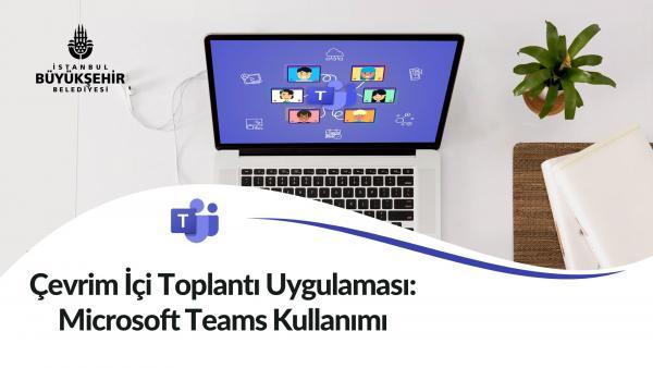 Çevrim İçi Toplantı Uygulaması: Microsoft Teams Kullanımı